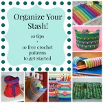 Organize Your Stash! 10 Crochet Tips and Free Crochet Patterns