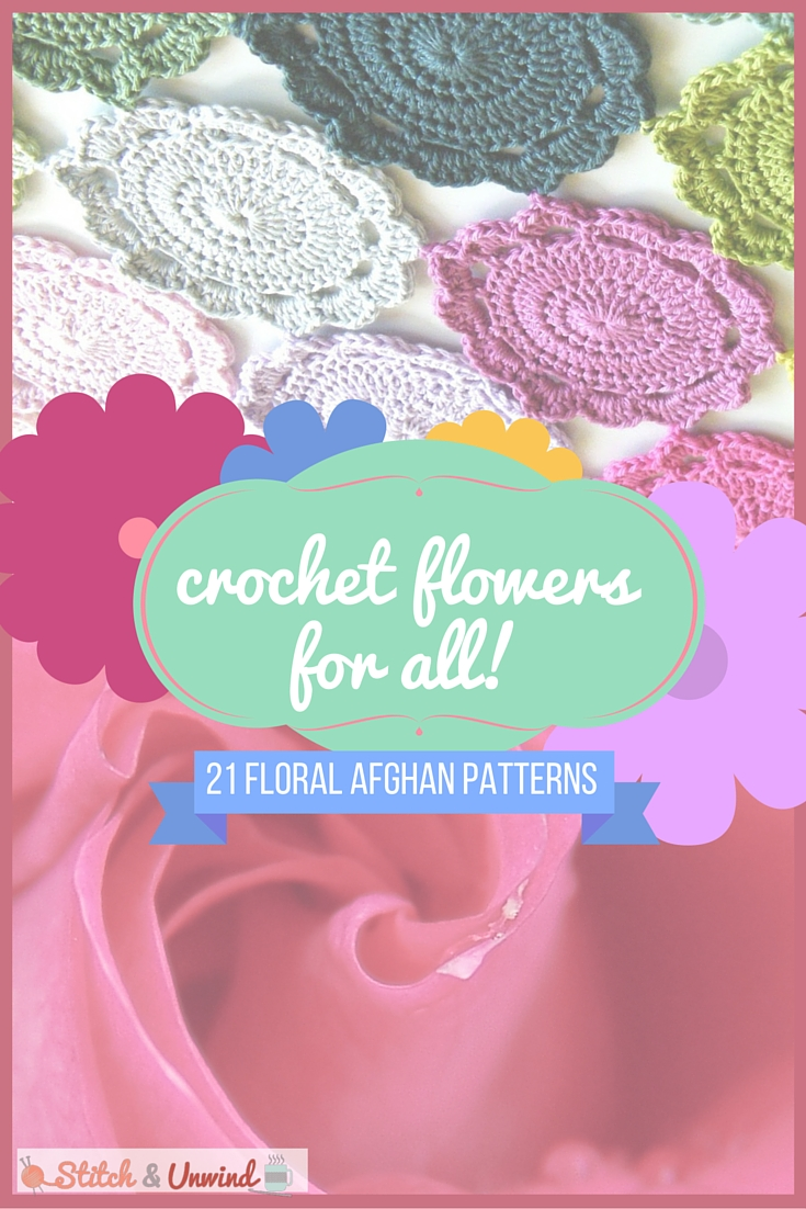 Crochet Flowers For All 21 Floral Afghan Patterns Stitch And Unwind